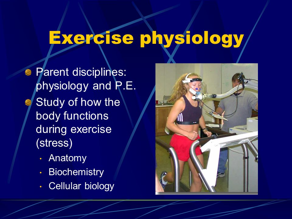Exercise physiology Parent disciplines: physiology and P.E.