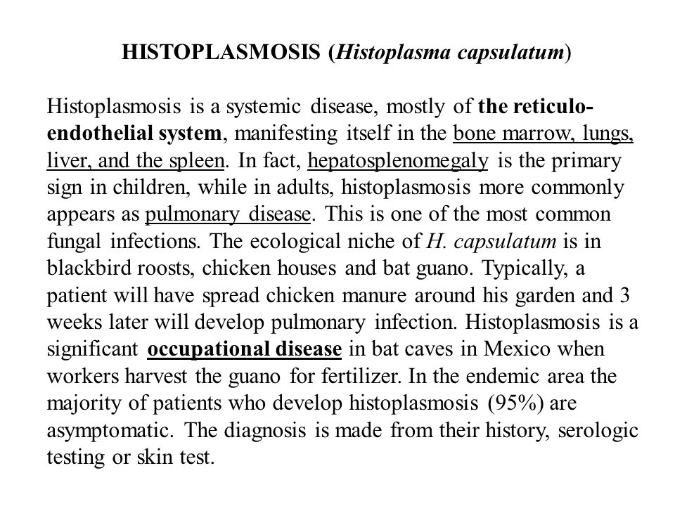 HISTOPLASMOSIS (Histoplasma capsulatum) Histoplasmosis is a systemic disease, mostly of the reticulo- endothelial system, manifesting itself in the bo
