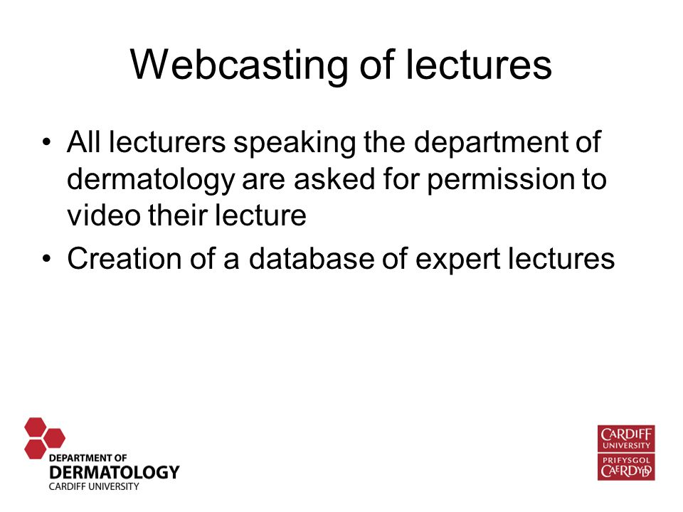 Webcasting of lectures All lecturers speaking the department of dermatology are asked for permission to video their lecture Creation of a database of expert lectures