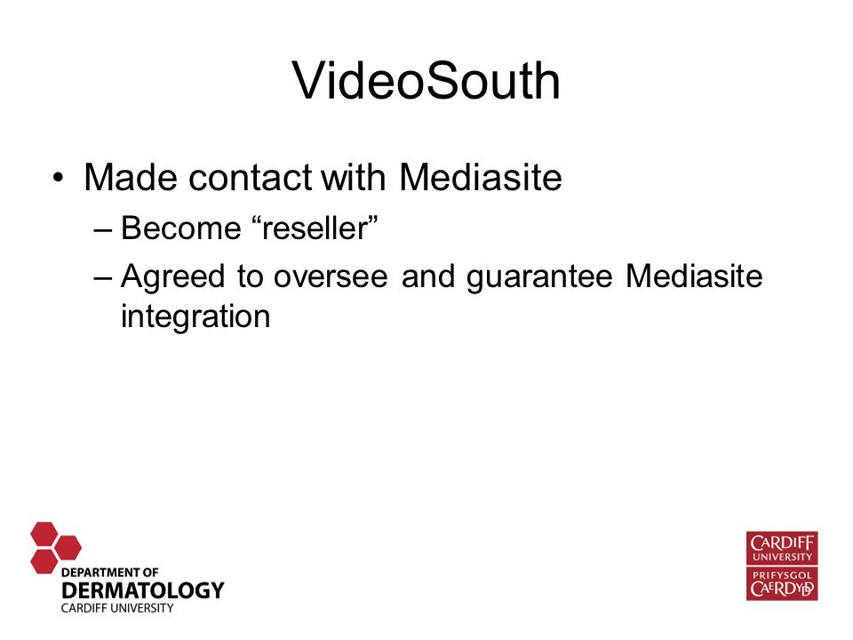 Made contact with Mediasite –Become reseller –Agreed to oversee and guarantee Mediasite integration VideoSouth