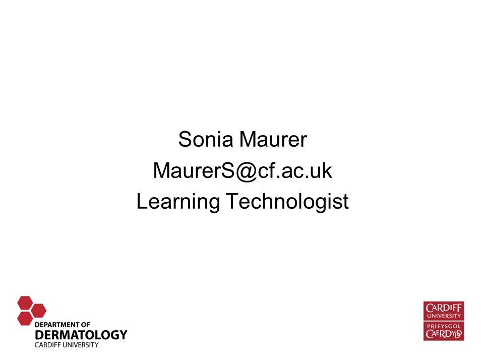 Sonia Maurer MaurerS@cf.ac.uk Learning Technologist