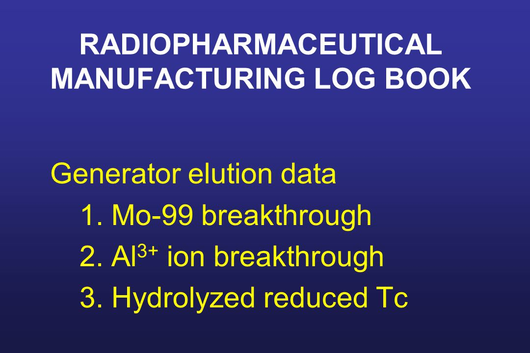 RADIOPHARMACEUTICAL MANUFACTURING LOG BOOK Generator elution data 1.