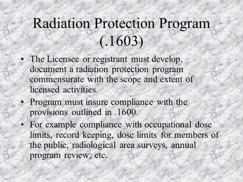 .1600, Standards for the Protection Against Radiation.1603, Radiation Protection Program.1604, Occupational Dose Limits for Adults.1610, Dose Equivale