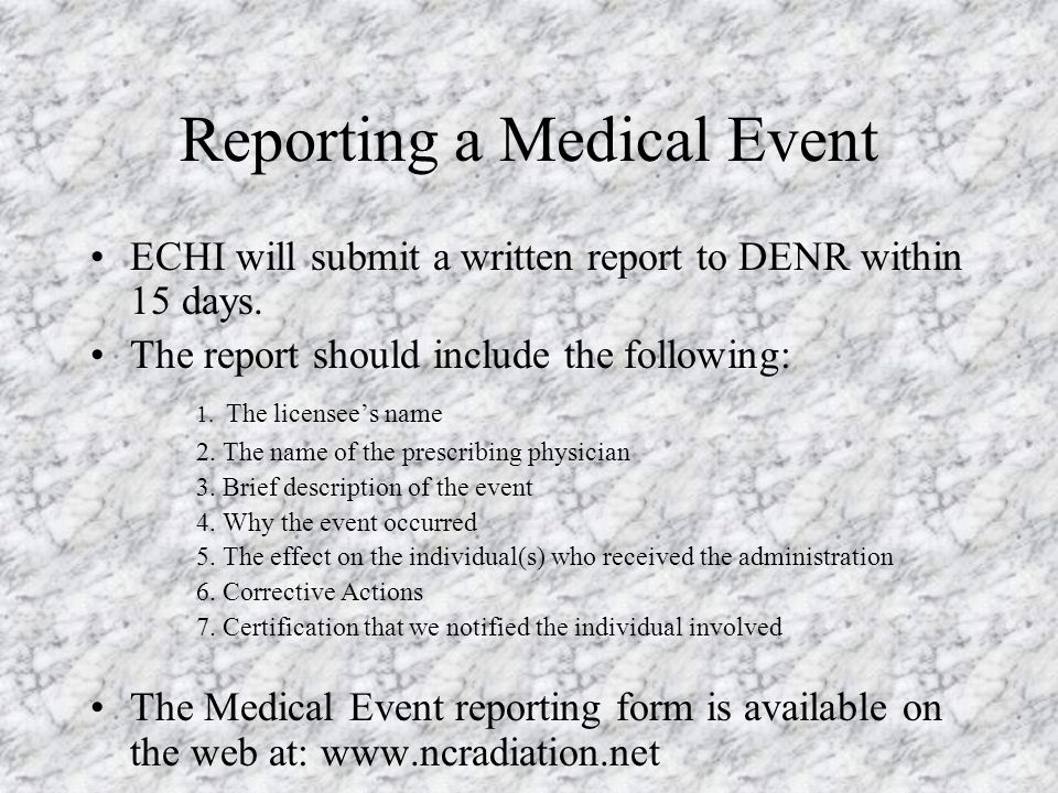 Reporting a Medical Event Notify the RSO Immediately Call DENR, RPS within 24 hours of event –919-571-4141 –Give the following information: Callers Na