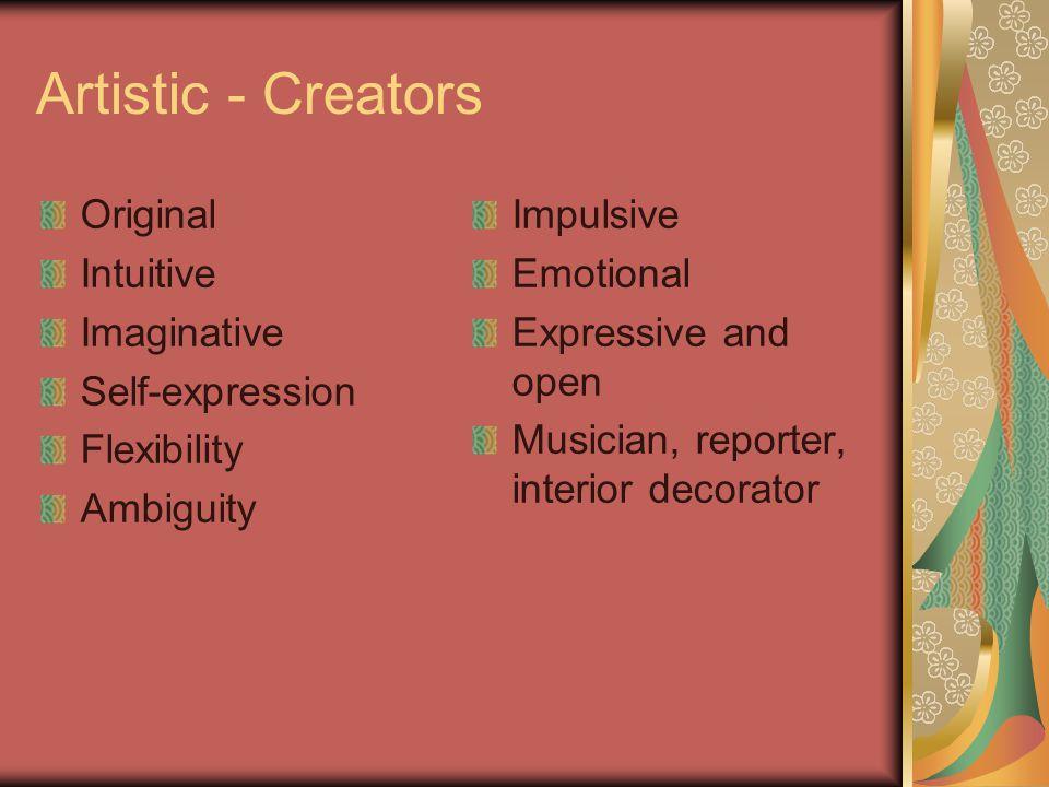Artistic - Creators Original Intuitive Imaginative Self-expression Flexibility Ambiguity Impulsive Emotional Expressive and open Musician, reporter, i