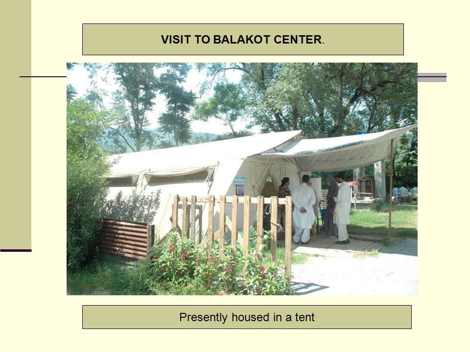 VISIT TO BALAKOT CENTER. Presently housed in a tent