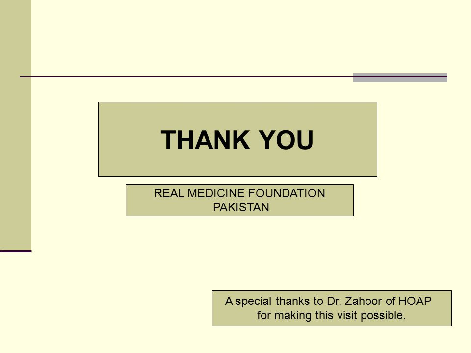 A special thanks to Dr. Zahoor of HOAP for making this visit possible. THANK YOU REAL MEDICINE FOUNDATION PAKISTAN