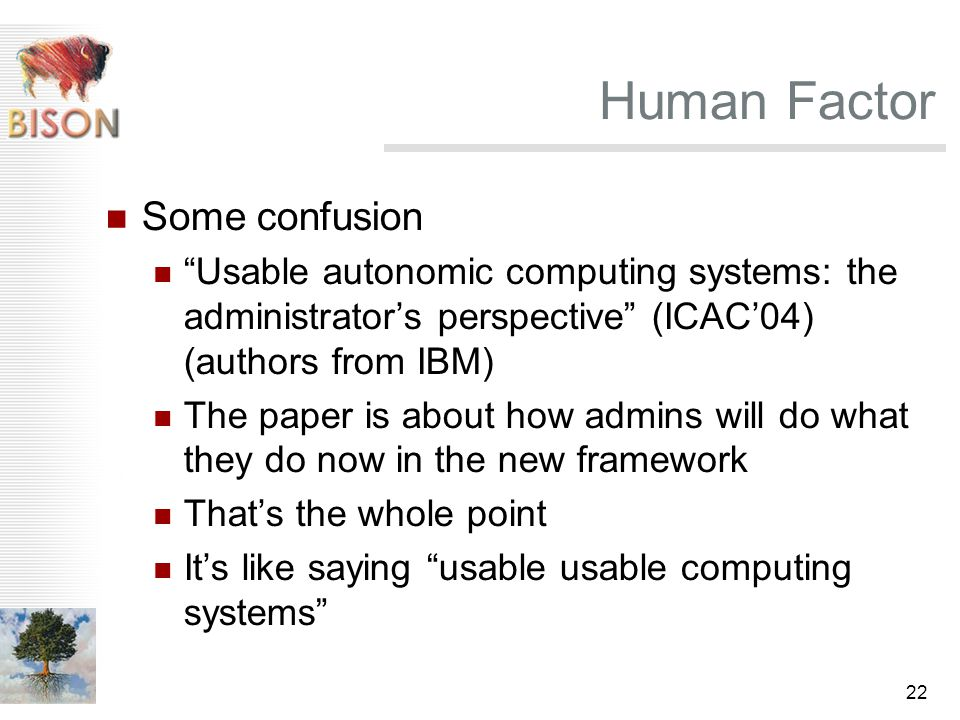 "22 Human Factor Some confusion ""Usable autonomic computing systems: the administrator's perspective"" (ICAC'04) (authors from IBM) The paper is about h"
