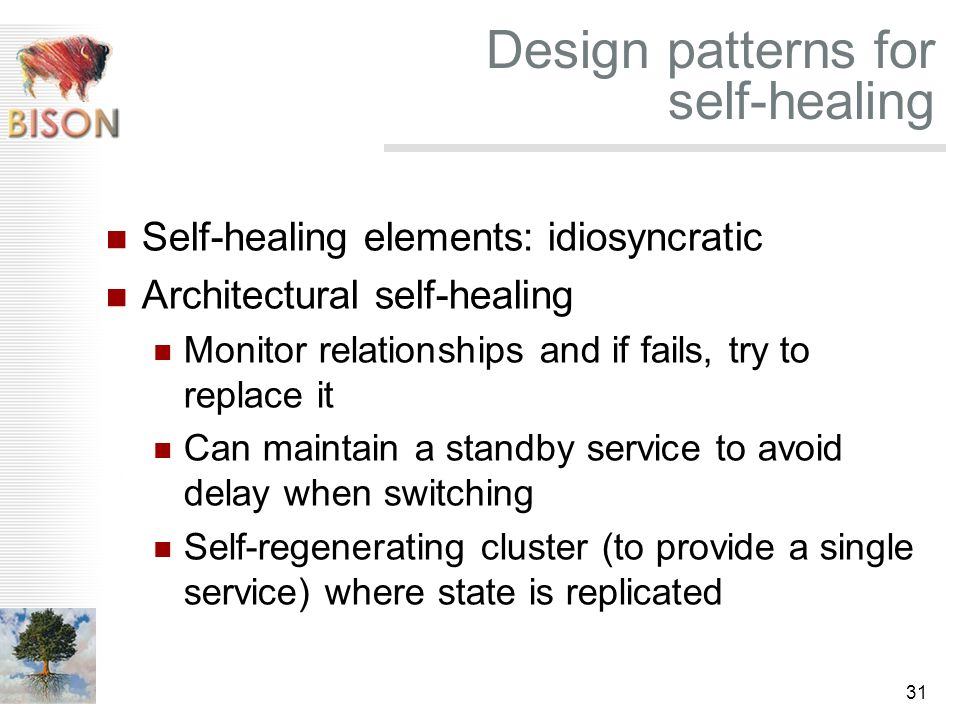 31 Design patterns for self-healing Self-healing elements: idiosyncratic Architectural self-healing Monitor relationships and if fails, try to replace