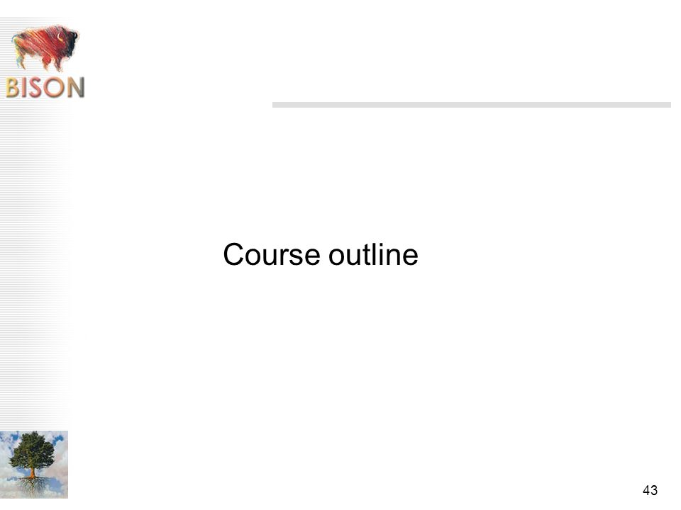 43 Course outline