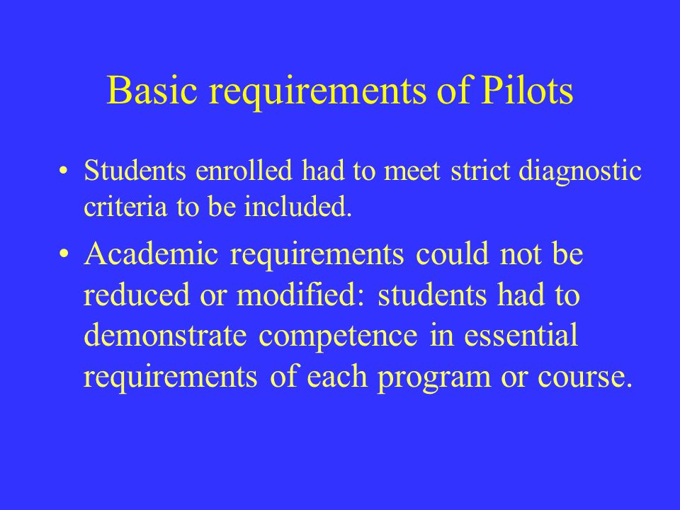 Basic requirements of Pilots Students enrolled had to meet strict diagnostic criteria to be included. Academic requirements could not be reduced or mo