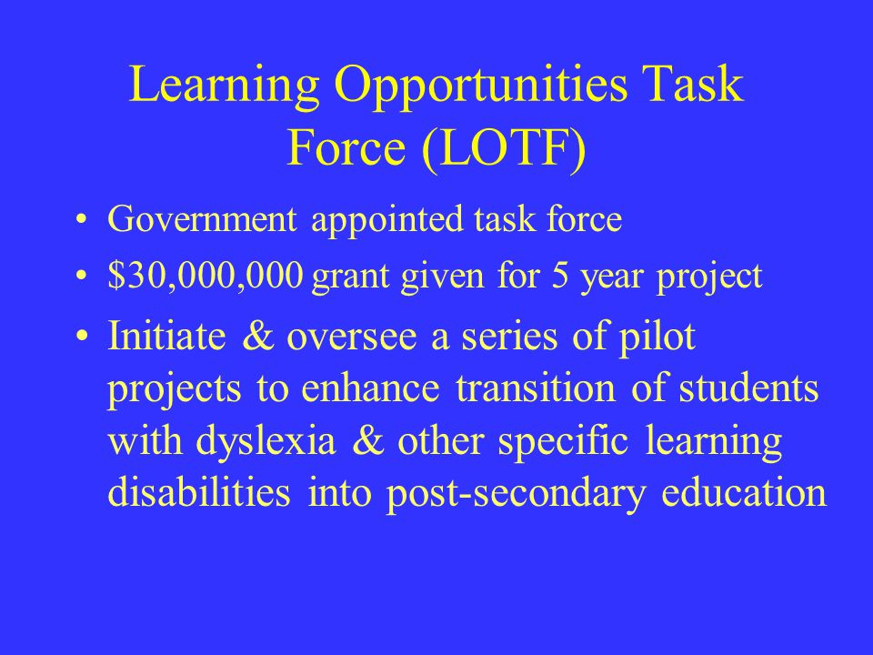 Learning Opportunities Task Force (LOTF) Government appointed task force $30,000,000 grant given for 5 year project Initiate & oversee a series of pil