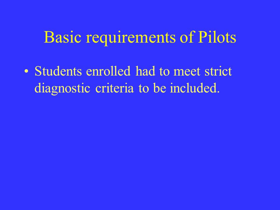 Basic requirements of Pilots Students enrolled had to meet strict diagnostic criteria to be included.