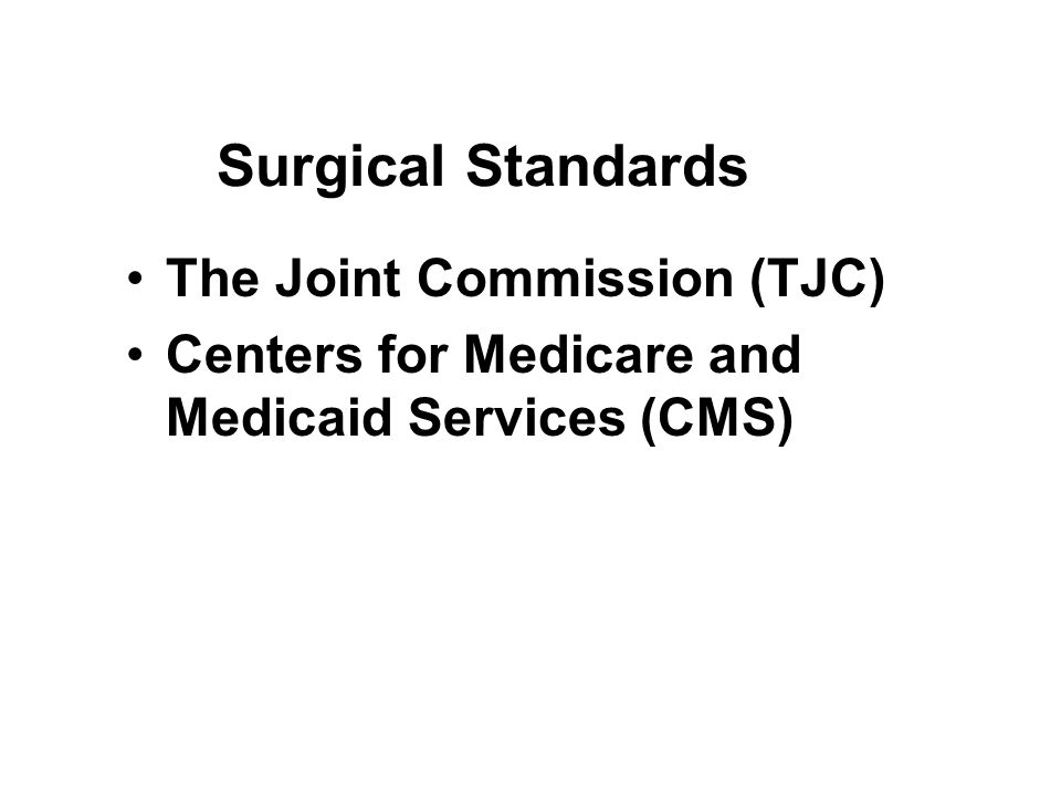 Surgical Standards The Joint Commission (TJC) Centers for Medicare and Medicaid Services (CMS)
