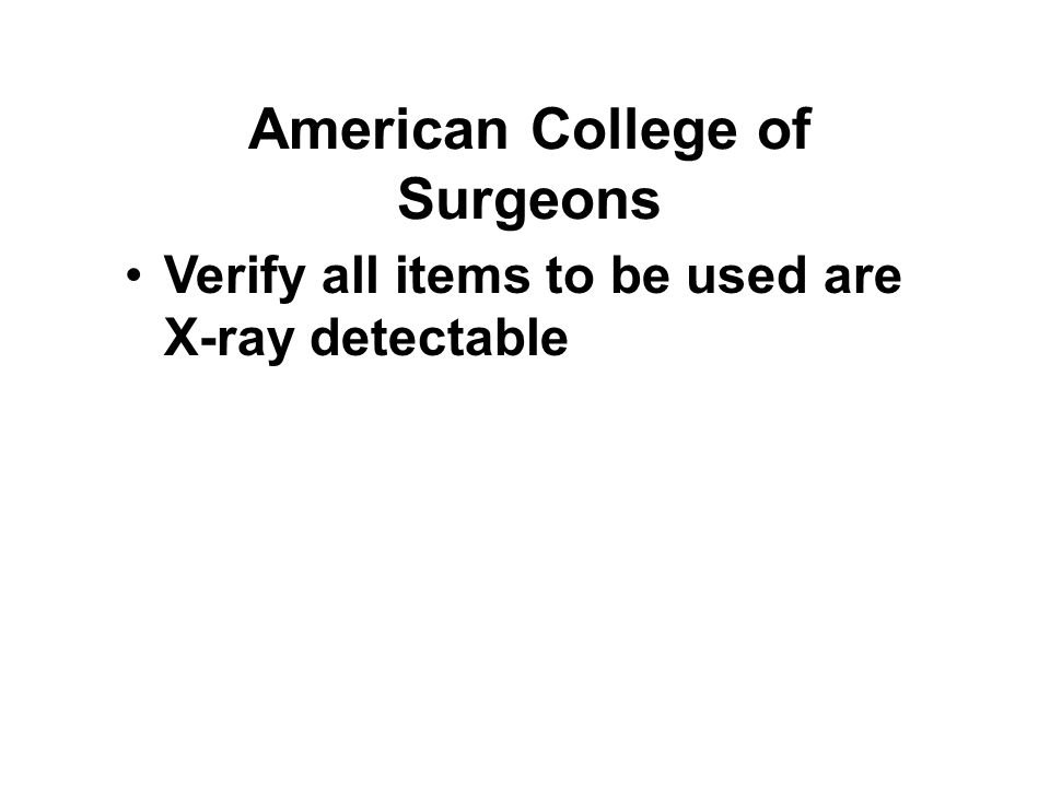 American College of Surgeons Verify all items to be used are X-ray detectable