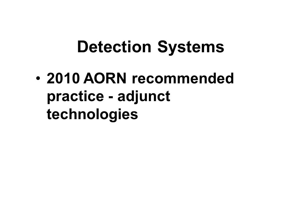 Detection Systems 2010 AORN recommended practice - adjunct technologies