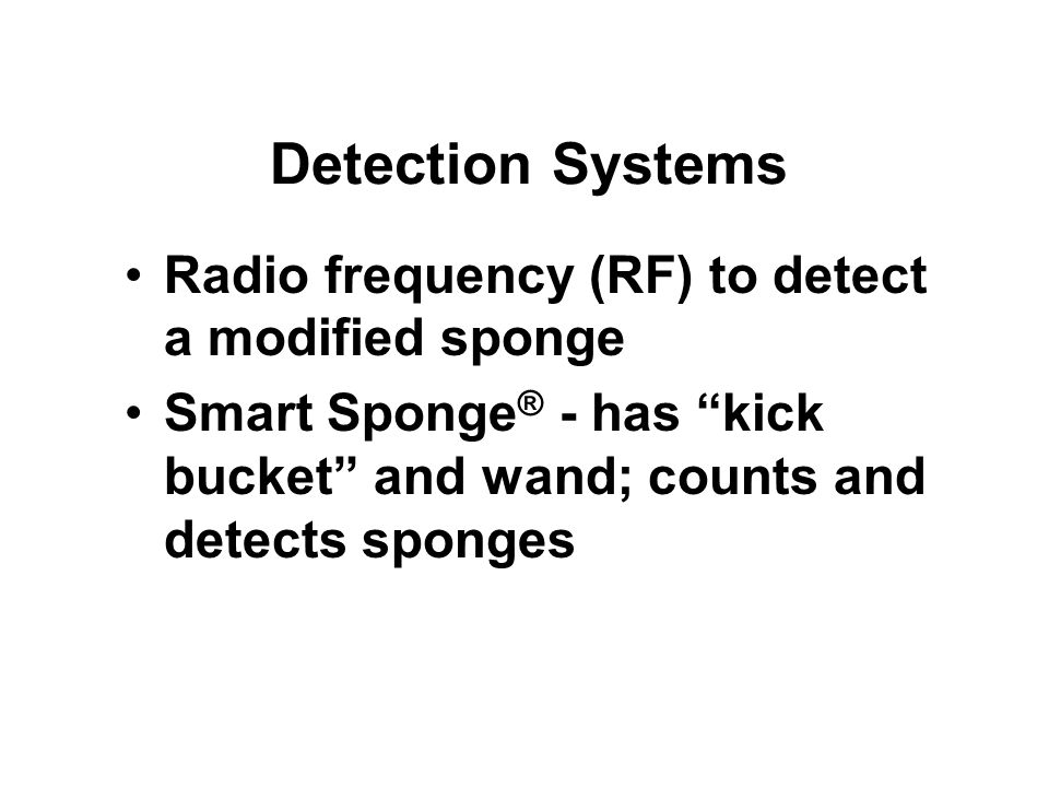 Detection Systems Radio frequency (RF) to detect a modified sponge Smart Sponge ® - has kick bucket and wand; counts and detects sponges
