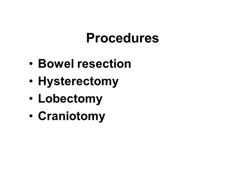 Bowel resection Hysterectomy Lobectomy Craniotomy Procedures