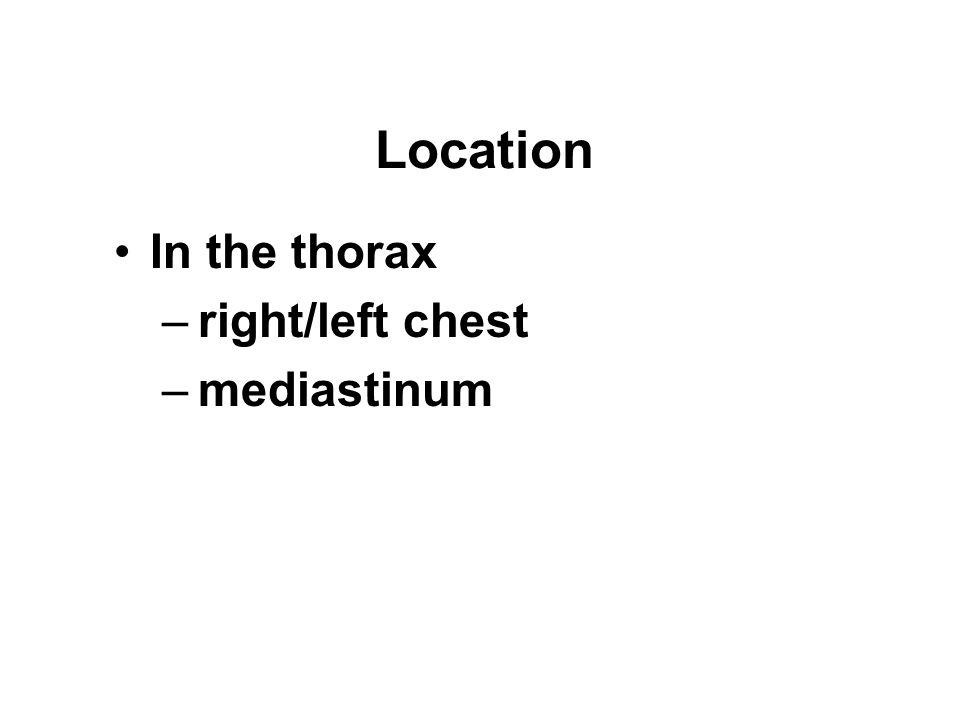 Location In the thorax –right/left chest –mediastinum