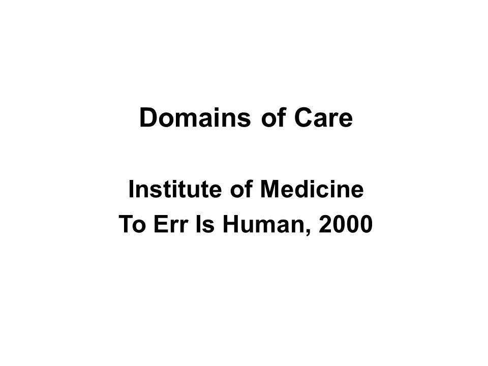 Domains of Care Institute of Medicine To Err Is Human, 2000