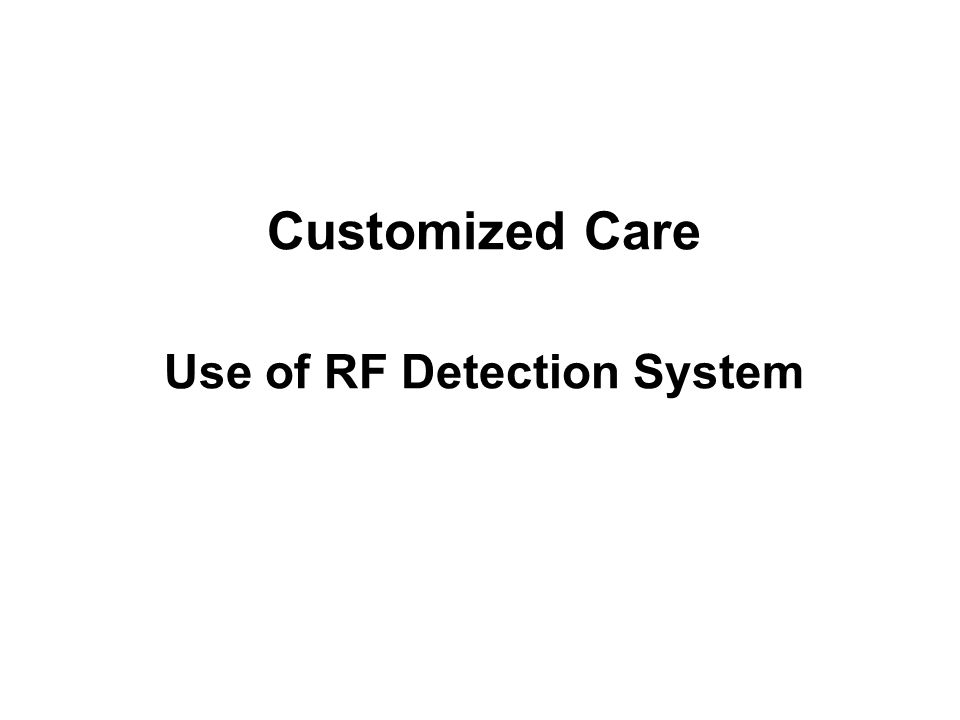 Customized Care Use of RF Detection System