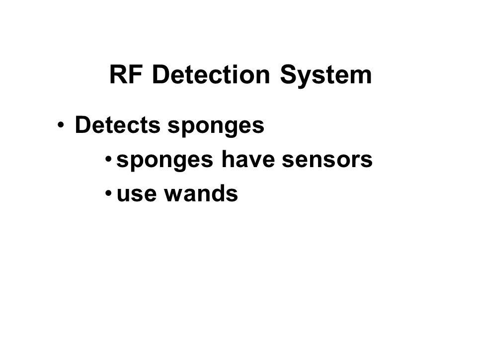 RF Detection System Detects sponges sponges have sensors use wands