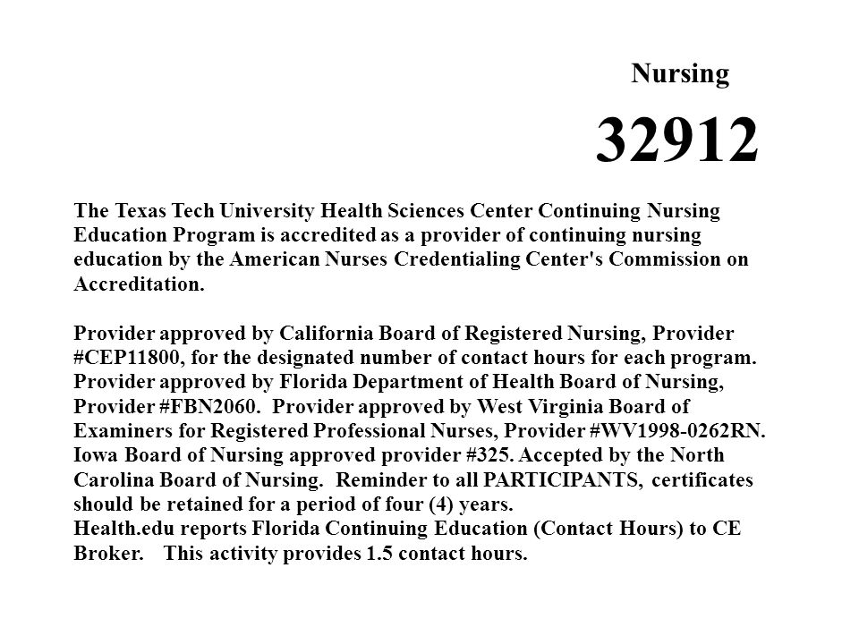 The Texas Tech University Health Sciences Center Continuing Nursing Education Program is accredited as a provider of continuing nursing education by the American Nurses Credentialing Center s Commission on Accreditation.