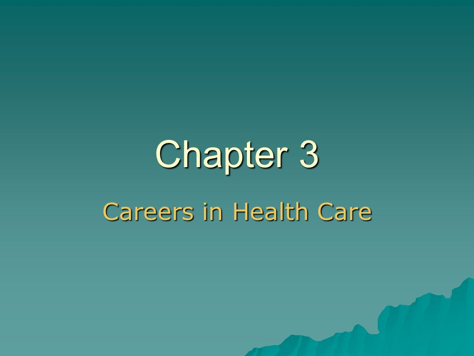 Chapter 3 Careers in Health Care