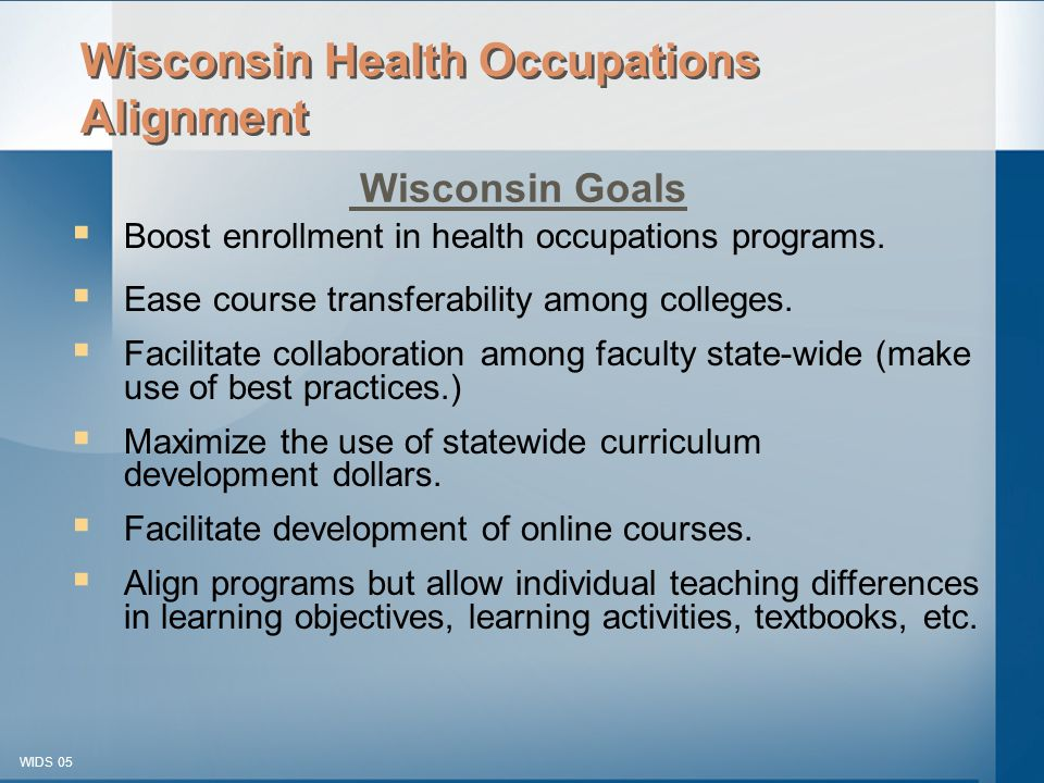 © 2003-2005 WIDS-WTCSF WIDS 05  Boost enrollment in health occupations programs.