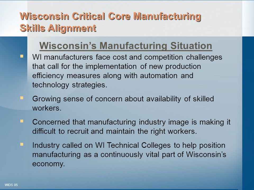 © 2003-2005 WIDS-WTCSF WIDS 05  WI manufacturers face cost and competition challenges that call for the implementation of new production efficiency measures along with automation and technology strategies.
