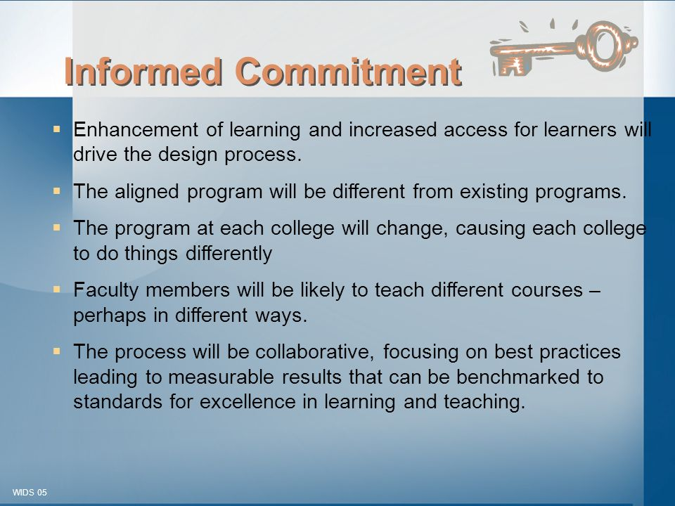 © 2003-2005 WIDS-WTCSF WIDS 05 Informed Commitment  Enhancement of learning and increased access for learners will drive the design process.