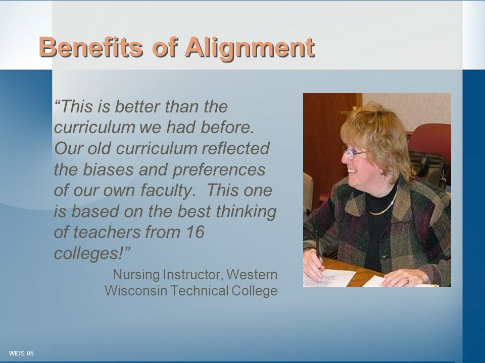 © 2003-2005 WIDS-WTCSF WIDS 05 Benefits of Alignment This is better than the curriculum we had before.