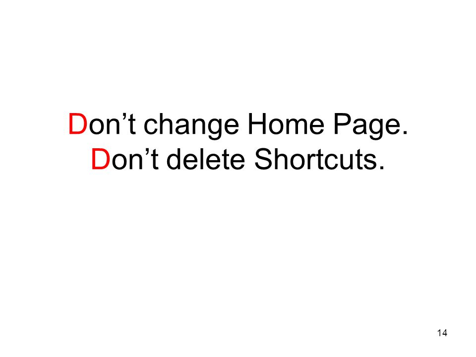 14 Don't change Home Page. Don't delete Shortcuts.
