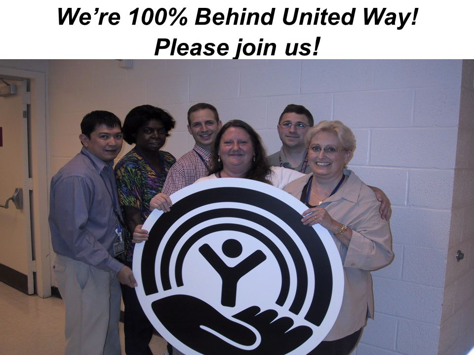 18 We're 100% Behind United Way! Please join us !