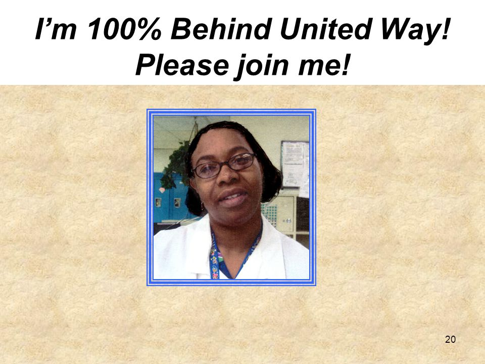 20 I'm 100% Behind United Way! Please join me!