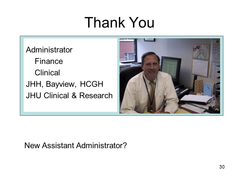 30 Thank You Administrator Finance Clinical JHH, Bayview, HCGH JHU Clinical & Research New Assistant Administrator?