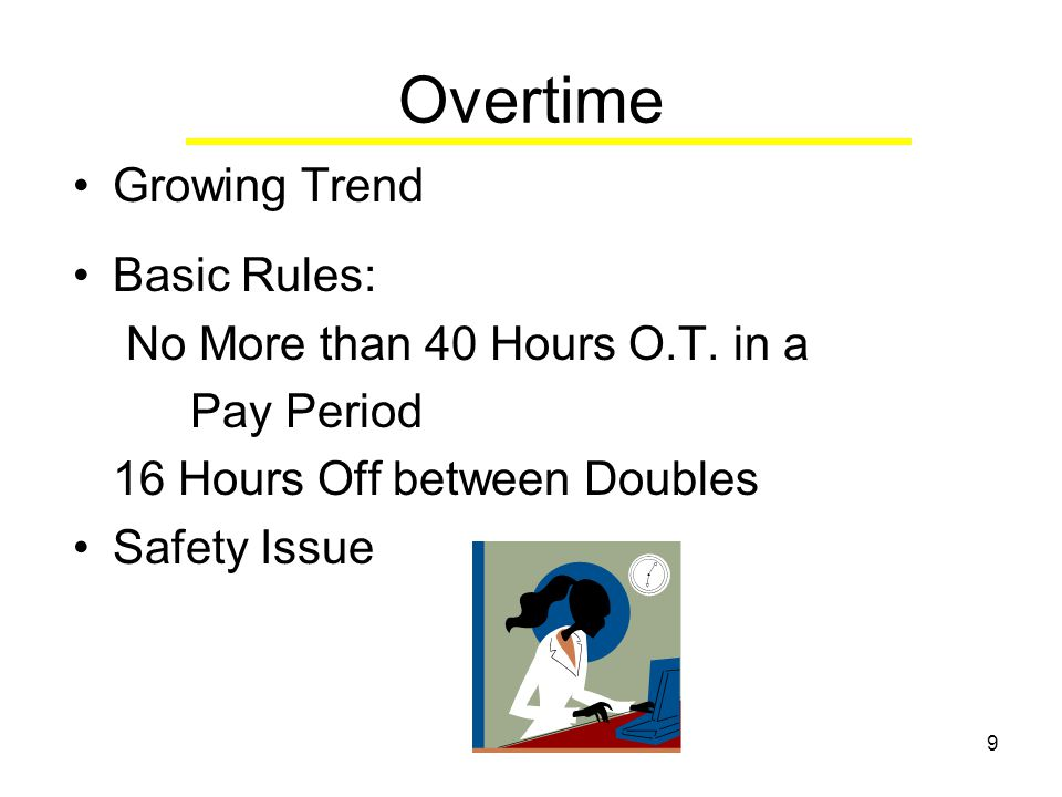 9 Overtime Growing Trend Basic Rules: No More than 40 Hours O.T.