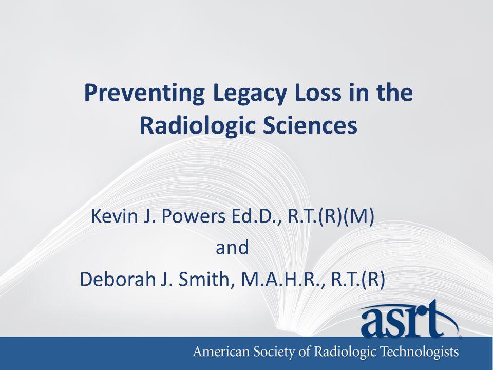 Preventing Legacy Loss in the Radiologic Sciences Kevin J.