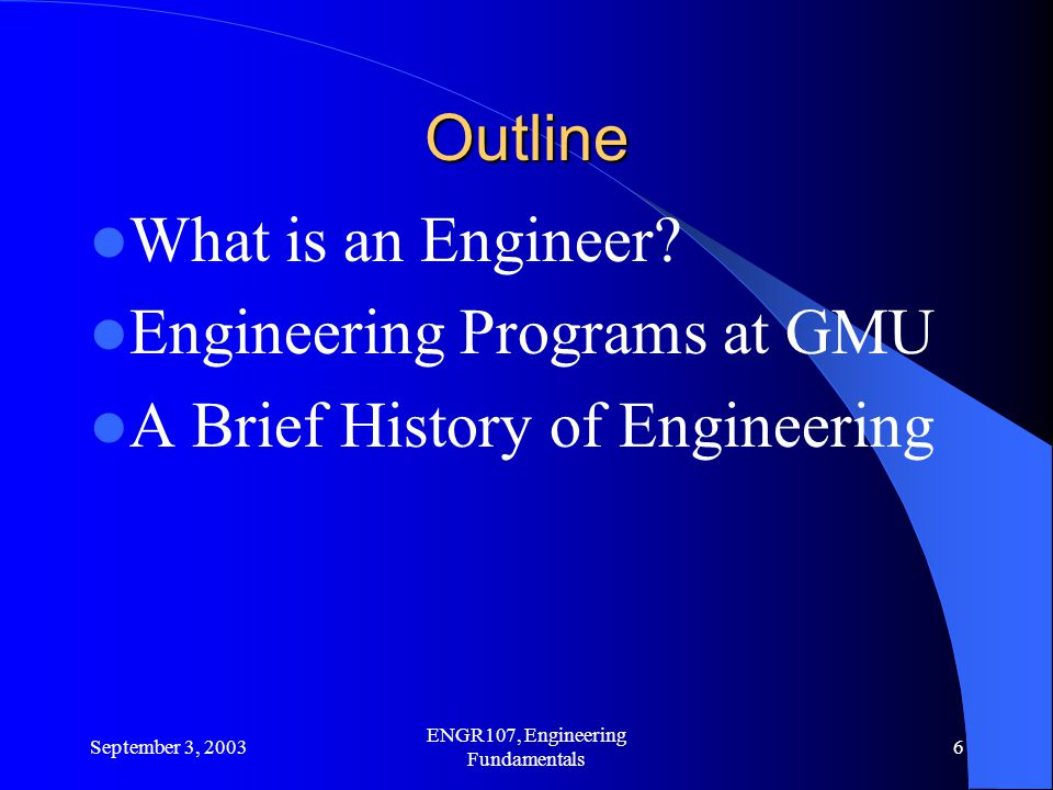 September 3, 2003 ENGR107, Engineering Fundamentals 6 Outline What is an Engineer.