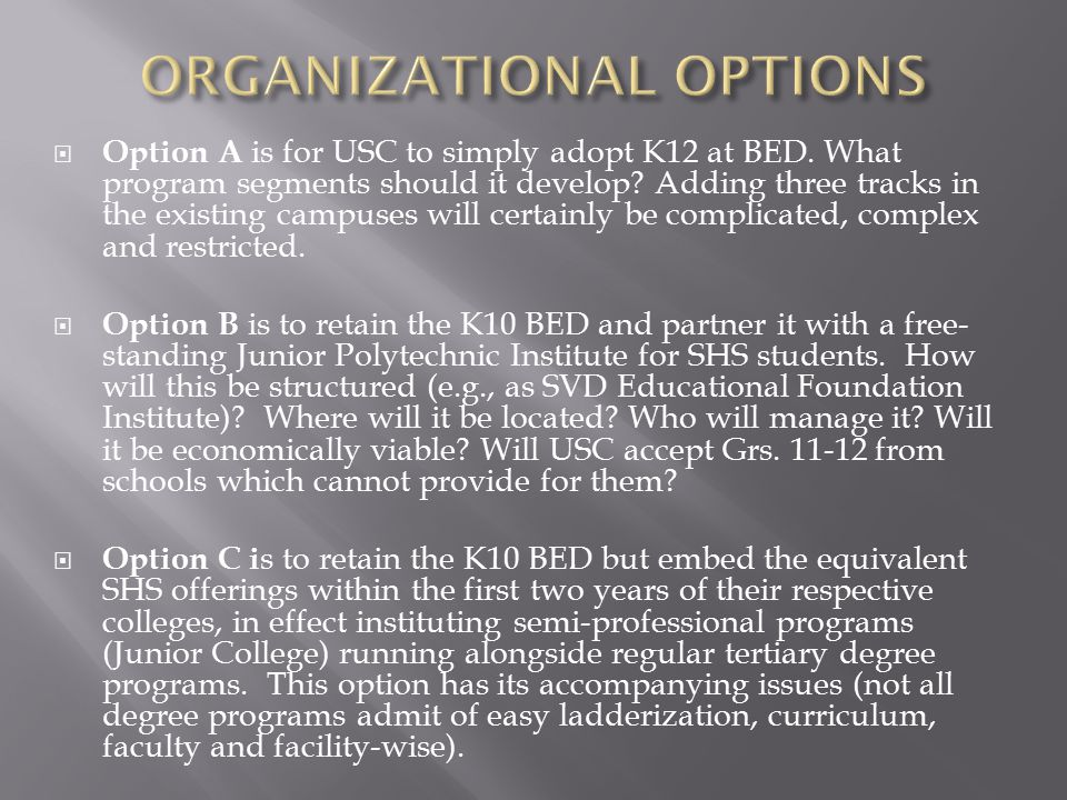  Option A is for USC to simply adopt K12 at BED. What program segments should it develop.