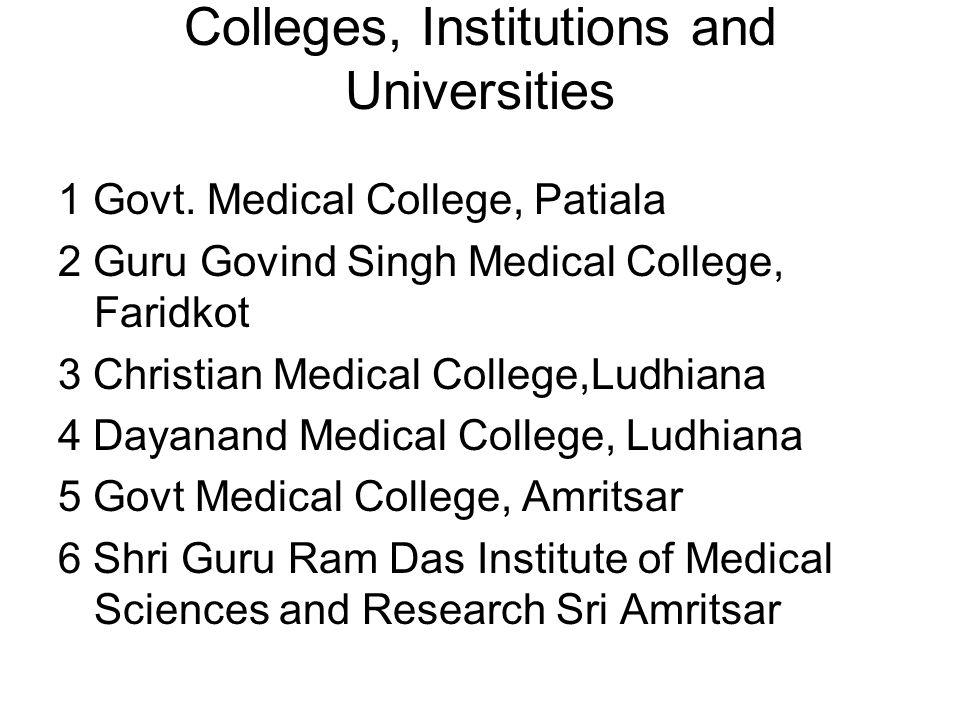 Colleges, Institutions and Universities 1 Govt. Medical College, Patiala 2 Guru Govind Singh Medical College, Faridkot 3 Christian Medical College,Lud