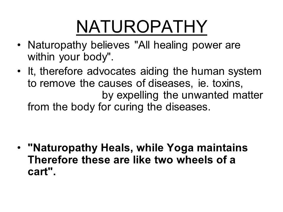 NATUROPATHY Naturopathy believes