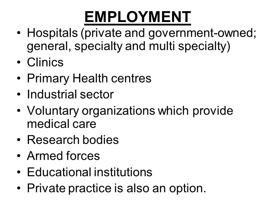 EMPLOYMENT Hospitals (private and government-owned; general, specialty and multi specialty) Clinics Primary Health centres Industrial sector Voluntary