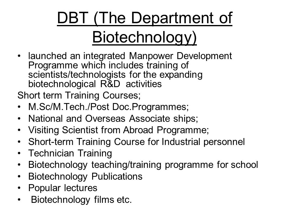 DBT (The Department of Biotechnology) launched an integrated Manpower Development Programme which includes training of scientists/technologists for th