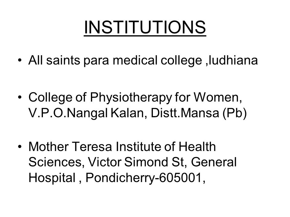 INSTITUTIONS All saints para medical college,ludhiana College of Physiotherapy for Women, V.P.O.Nangal Kalan, Distt.Mansa (Pb) Mother Teresa Institute