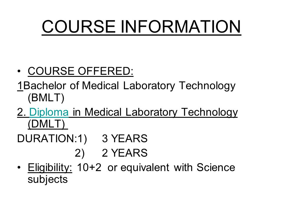COURSE INFORMATION COURSE OFFERED: 1Bachelor of Medical Laboratory Technology (BMLT) 2. Diploma in Medical Laboratory Technology (DMLT) Diploma DURATI