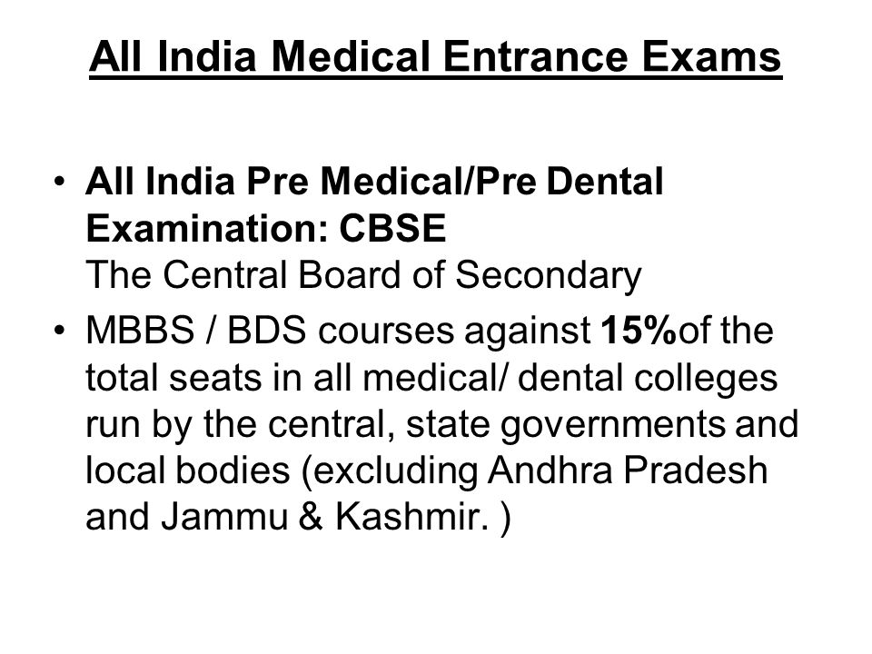 All India Medical Entrance Exams All India Pre Medical/Pre Dental Examination: CBSE The Central Board of Secondary MBBS / BDS courses against 15%of th