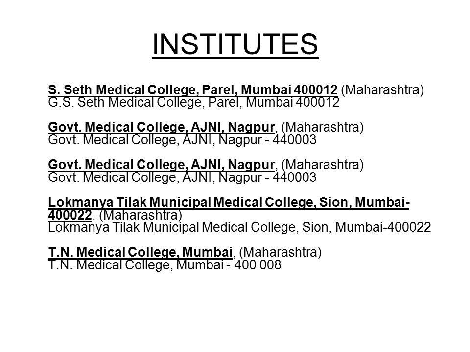 INSTITUTES S. Seth Medical College, Parel, Mumbai 400012 (Maharashtra) G.S. Seth Medical College, Parel, Mumbai 400012 Govt. Medical College, AJNI, Na