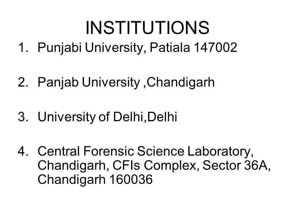 INSTITUTIONS 1.Punjabi University, Patiala 147002 2.Panjab University,Chandigarh 3.University of Delhi,Delhi 4.Central Forensic Science Laboratory, Ch