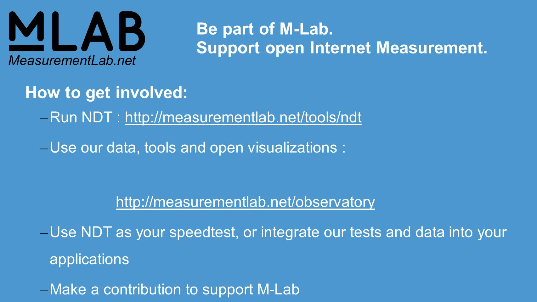@NewAmerica @OTI @MeasurementLa b The M-Lab Story Independent, Public Interest, Network Performance Measurement MeasurementLab.net Chris Ritzo Senior Technologist & Project Manager, Measurement Lab critzo@opentechinstitute.org